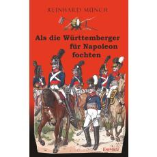 Als die Württemberger FÜR Napoleon fochten